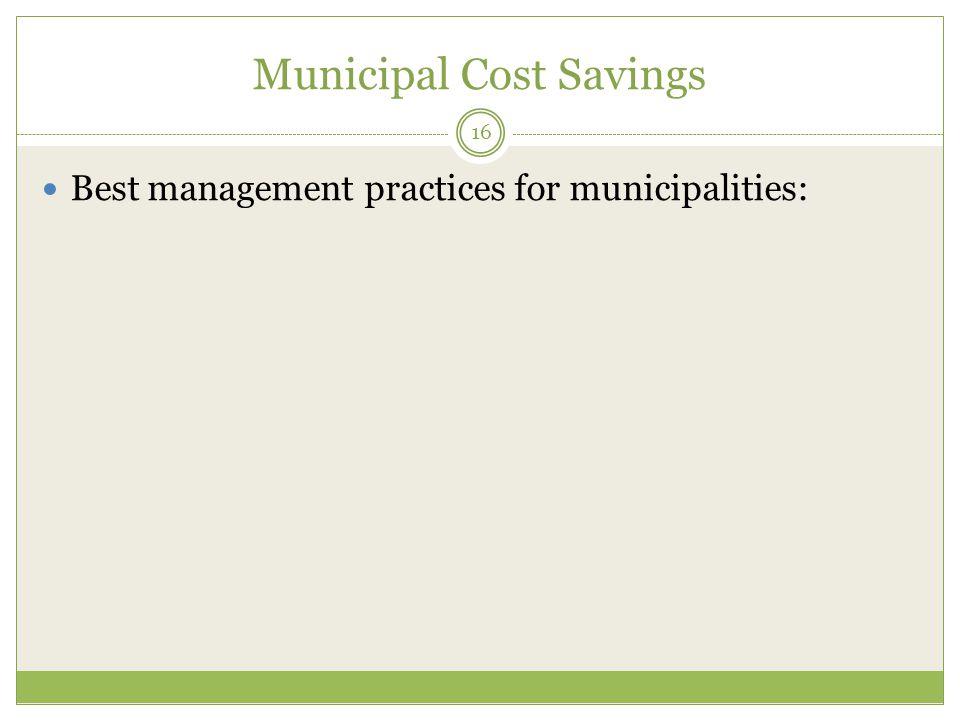 Municipal Cost Savings 16 Best management practices for municipalities: