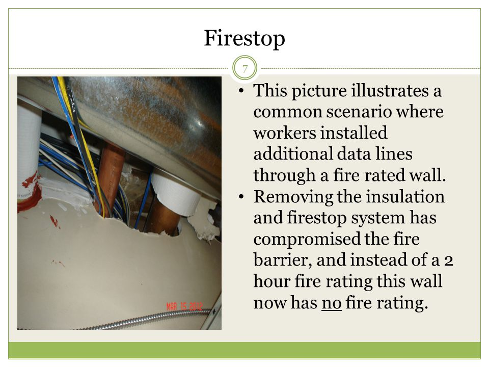 Firestop 7 This picture illustrates a common scenario where workers installed additional data lines through a fire rated wall. Removing the insulation