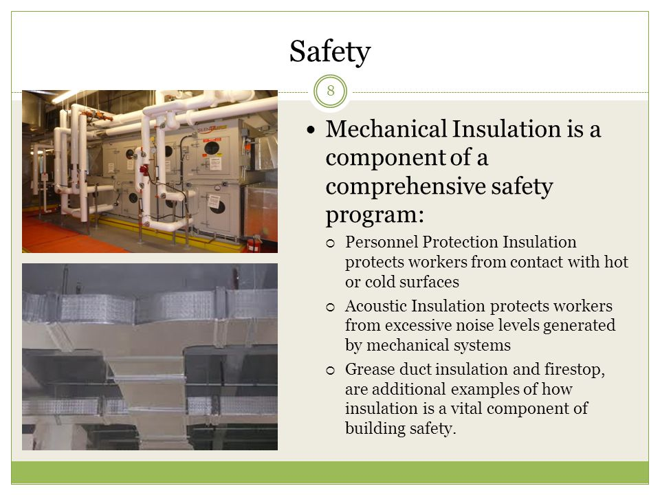Safety 8 Mechanical Insulation is a component of a comprehensive safety program:  Personnel Protection Insulation protects workers from contact with