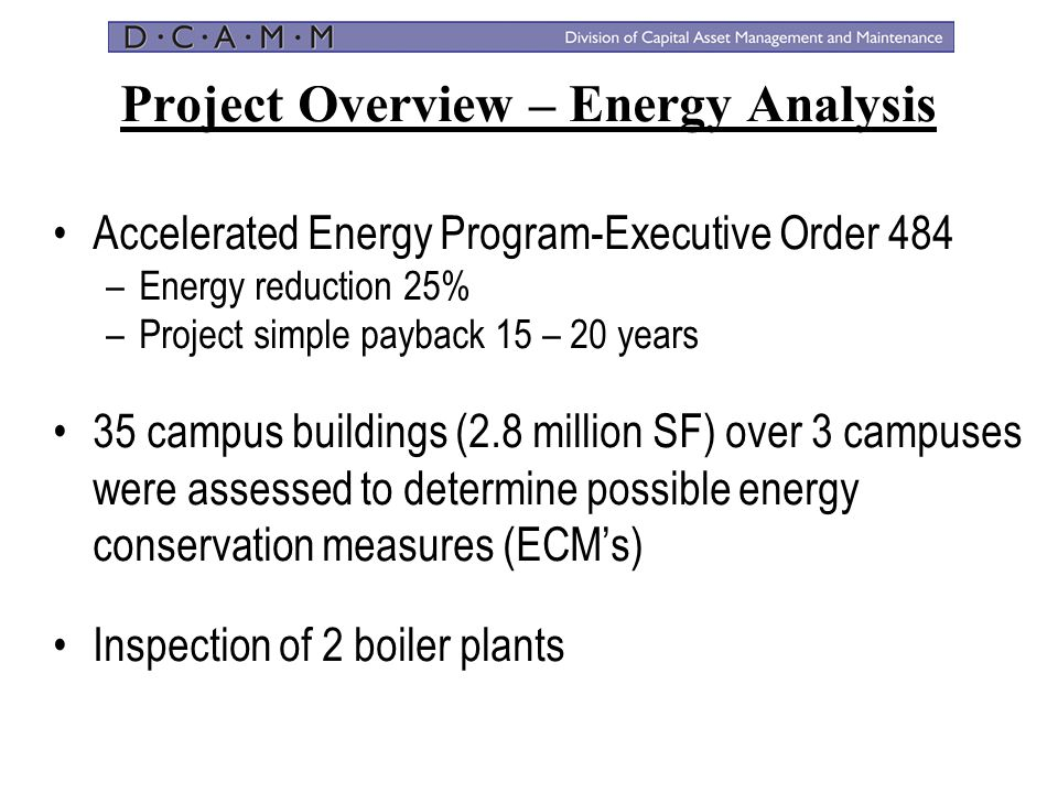Project Overview – Energy Analysis Accelerated Energy Program-Executive Order 484 –Energy reduction 25% –Project simple payback 15 – 20 years 35 campu