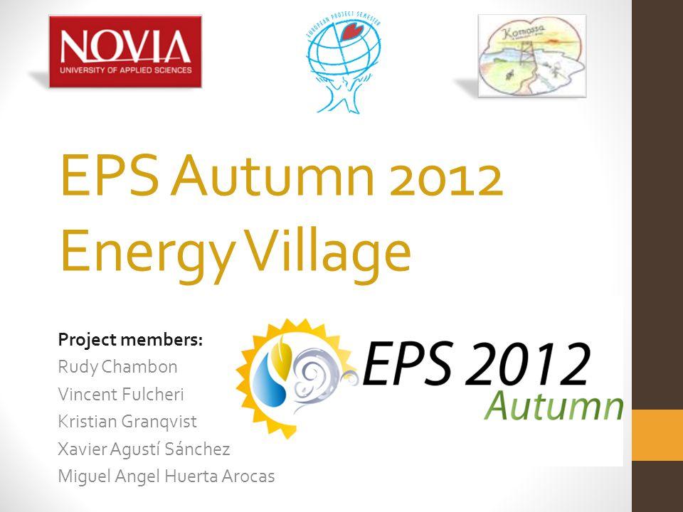 EPS Autumn 2012 Energy Village Project members: Rudy Chambon Vincent Fulcheri Kristian Granqvist Xavier Agustí Sánchez Miguel Angel Huerta Arocas
