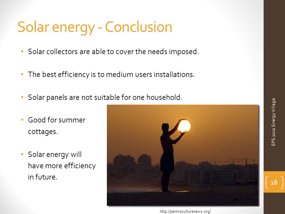 Solar energy - Conclusion Solar collectors are able to cover the needs imposed.