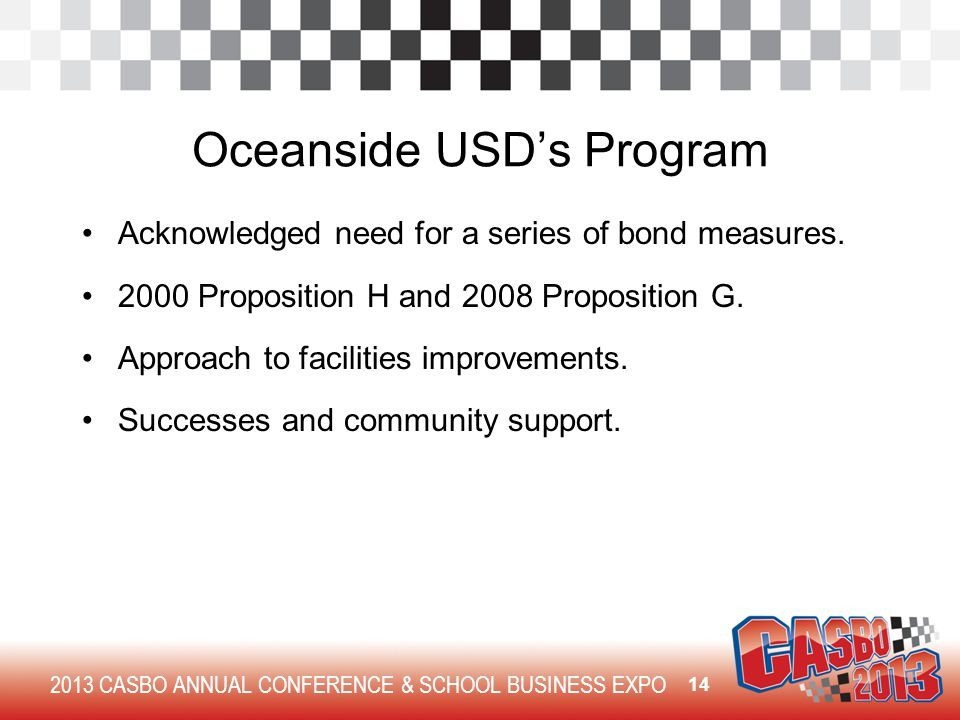 2013 CASBO ANNUAL CONFERENCE & SCHOOL BUSINESS EXPO Oceanside USD's Program Acknowledged need for a series of bond measures.