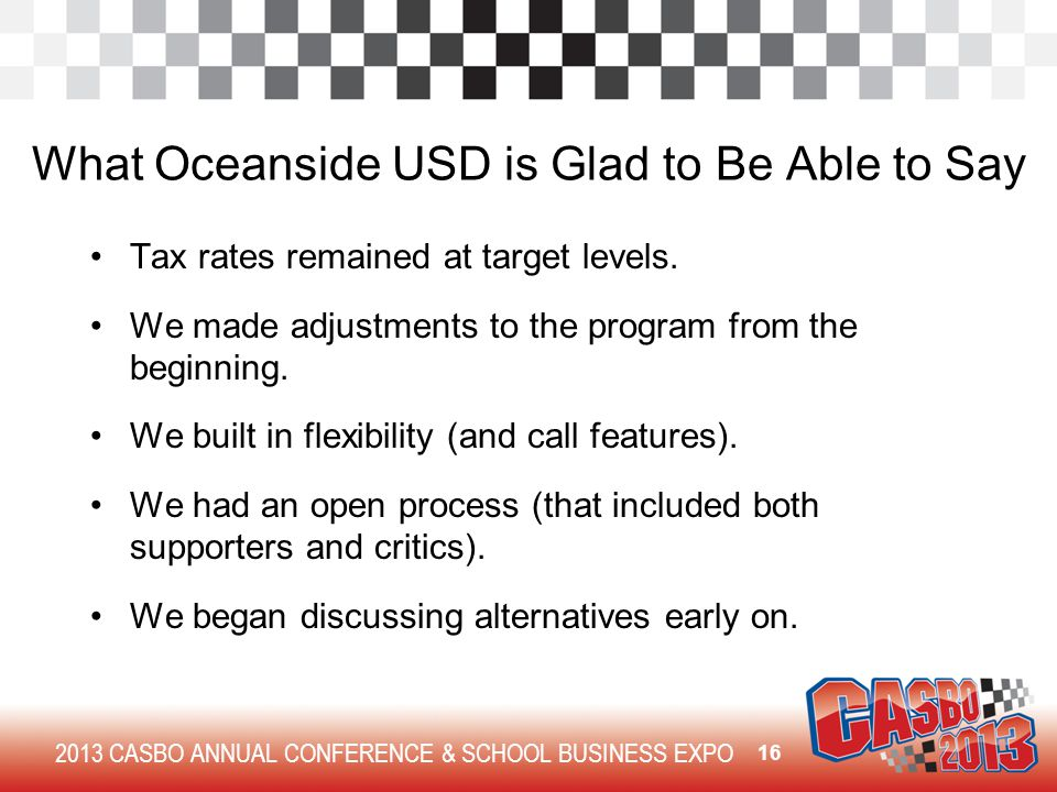 2013 CASBO ANNUAL CONFERENCE & SCHOOL BUSINESS EXPO What Oceanside USD is Glad to Be Able to Say Tax rates remained at target levels.