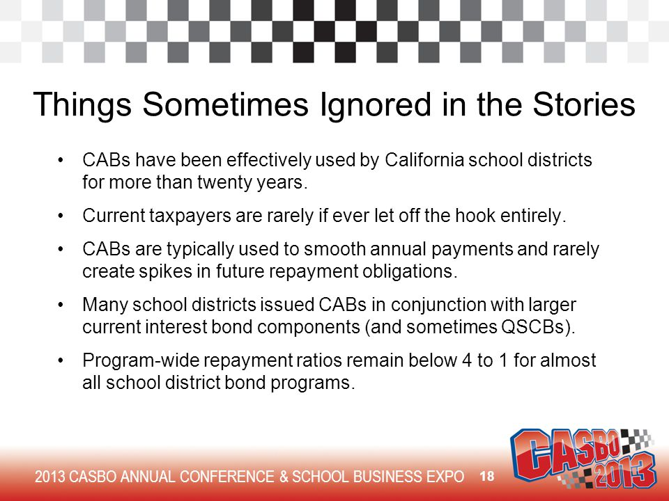 2013 CASBO ANNUAL CONFERENCE & SCHOOL BUSINESS EXPO Things Sometimes Ignored in the Stories CABs have been effectively used by California school districts for more than twenty years.