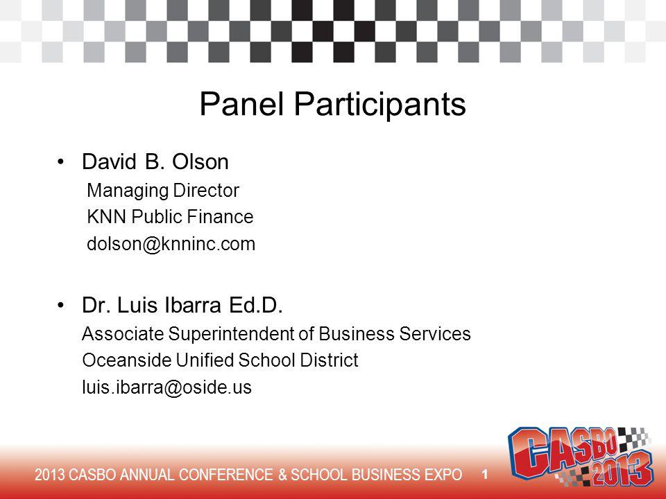 2013 CASBO ANNUAL CONFERENCE & SCHOOL BUSINESS EXPO Panel Participants David B. Olson Managing Director KNN Public Finance dolson@knninc.com Dr. Luis