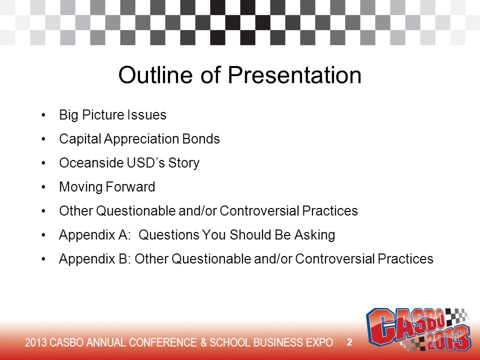 Outline of Presentation Big Picture Issues Capital Appreciation Bonds Oceanside USD's Story Moving Forward Other Questionable and/or Controversial Practices Appendix A: Questions You Should Be Asking Appendix B: Other Questionable and/or Controversial Practices 2