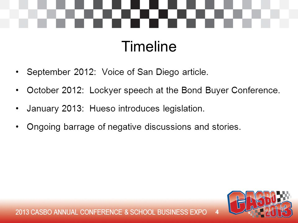 2013 CASBO ANNUAL CONFERENCE & SCHOOL BUSINESS EXPO Timeline September 2012: Voice of San Diego article. October 2012: Lockyer speech at the Bond Buye
