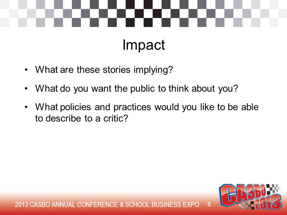2013 CASBO ANNUAL CONFERENCE & SCHOOL BUSINESS EXPO Impact What are these stories implying.