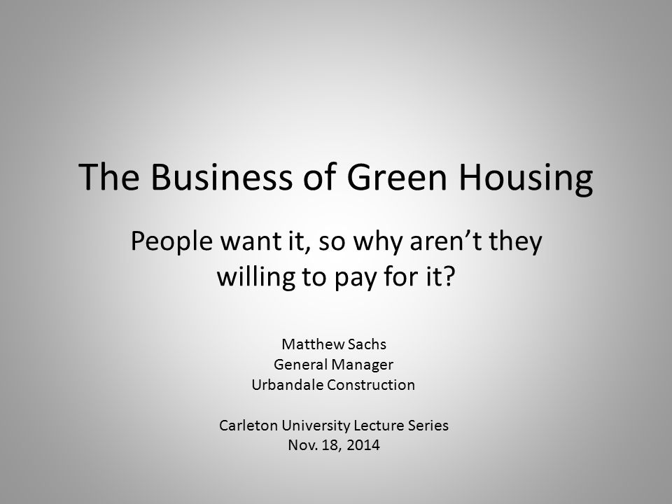 The Business of Green Housing People want it, so why aren't they willing to pay for it.