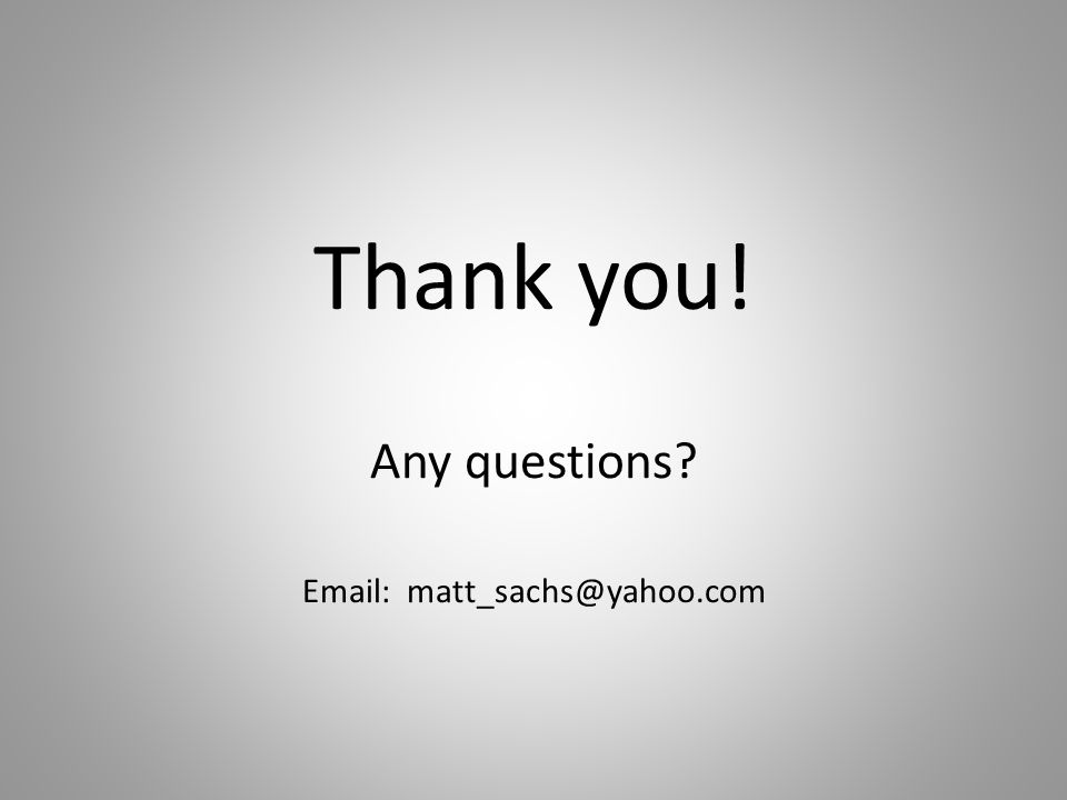 Thank you! Any questions? Email: matt_sachs@yahoo.com