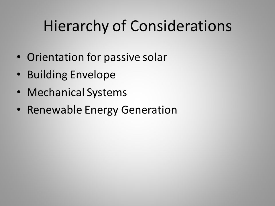 Hierarchy of Considerations Orientation for passive solar Building Envelope Mechanical Systems Renewable Energy Generation