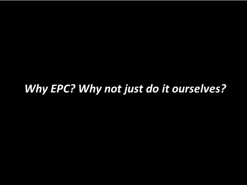 Why EPC Why not just do it ourselves