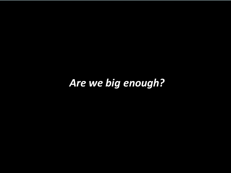 Are we big enough