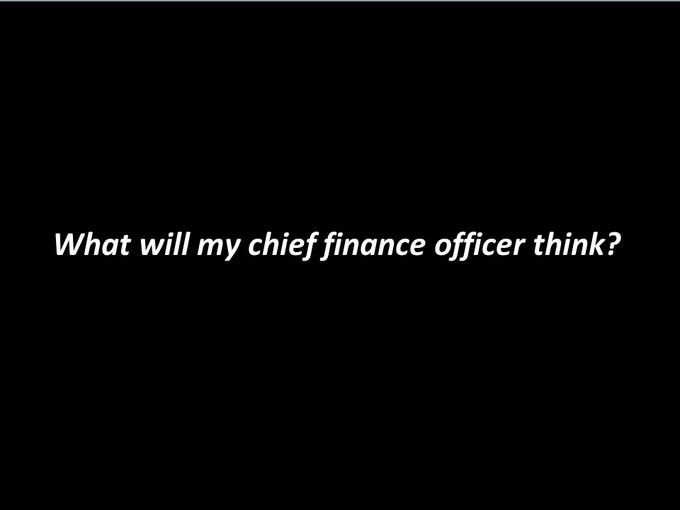 What will my chief finance officer think