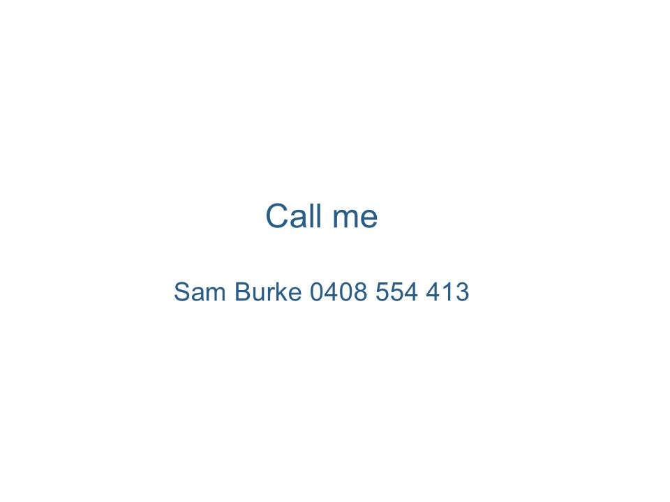 Call me Sam Burke 0408 554 413