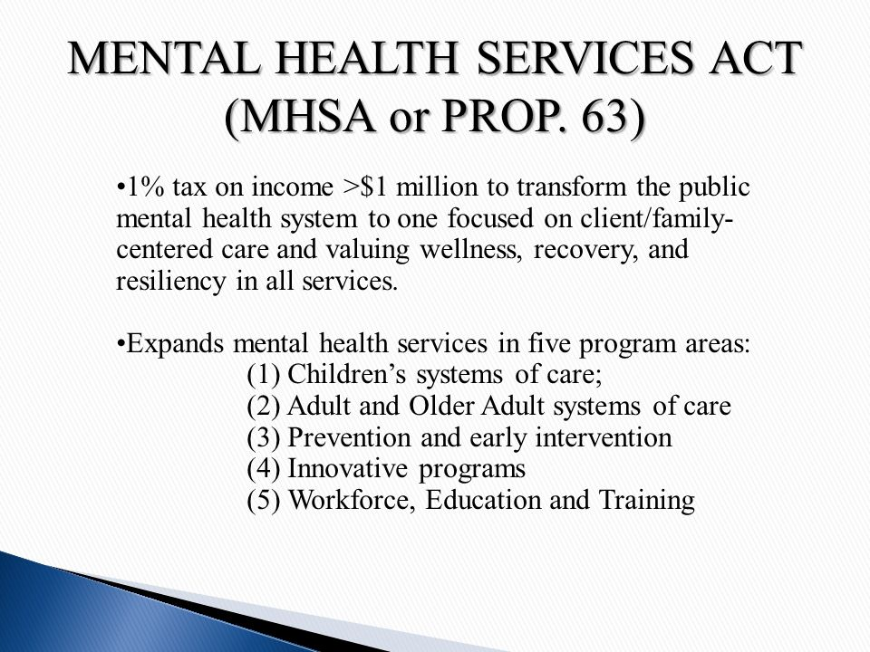 MENTAL HEALTH SERVICES ACT (MHSA or PROP.