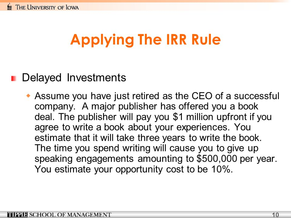 10 Applying The IRR Rule Delayed Investments  Assume you have just retired as the CEO of a successful company.