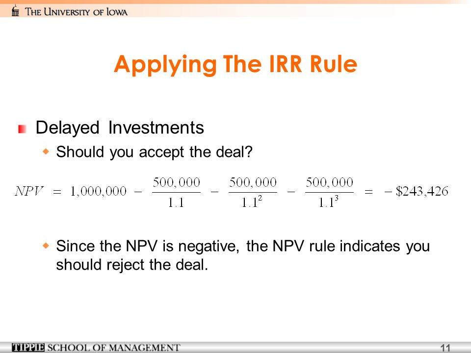 11 Applying The IRR Rule Delayed Investments  Should you accept the deal.