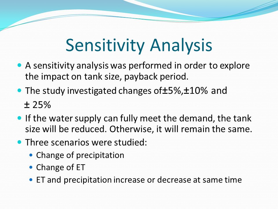Sensitivity Analysis A sensitivity analysis was performed in order to explore the impact on tank size, payback period.
