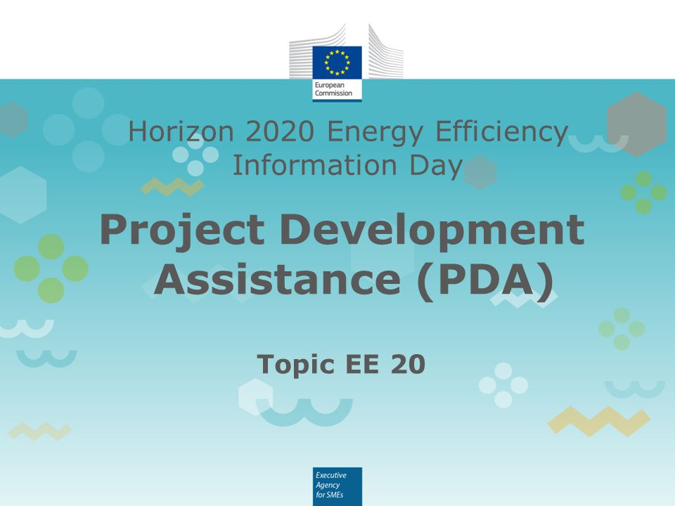 Horizon 2020 Energy Efficiency Information Day Project Development Assistance (PDA) Topic EE 20