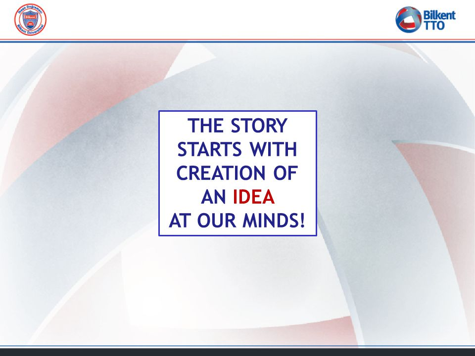 THE STORY STARTS WITH CREATION OF AN IDEA AT OUR MINDS!