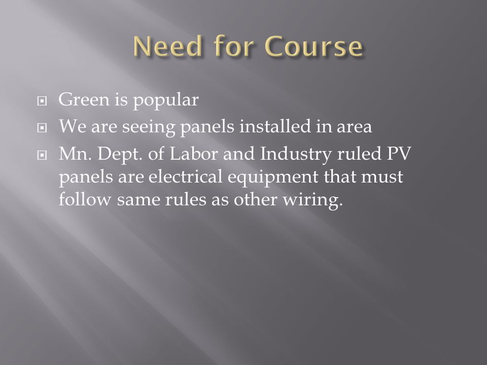  Green is popular  We are seeing panels installed in area  Mn.