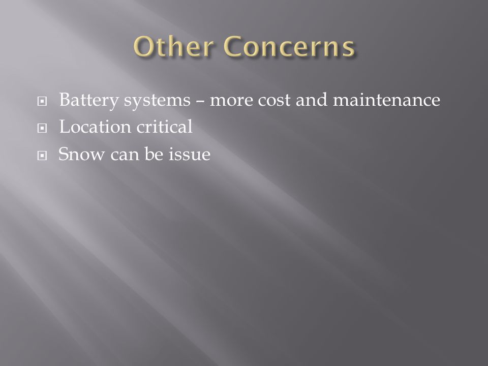  Battery systems – more cost and maintenance  Location critical  Snow can be issue