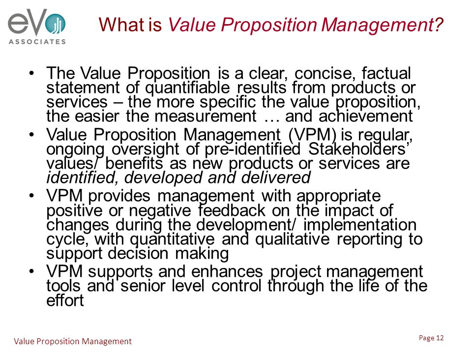 What is Value Proposition Management? The Value Proposition is a clear, concise, factual statement of quantifiable results from products or services –