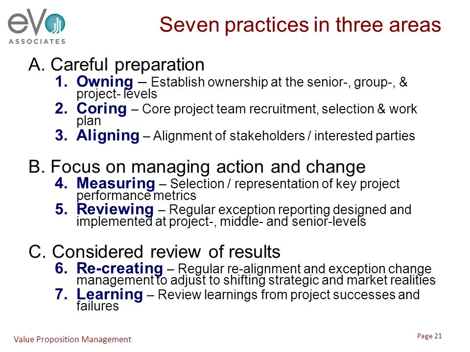 Seven practices in three areas A. Careful preparation 1.Owning – Establish ownership at the senior-, group-, & project- levels 2.Coring – Core project