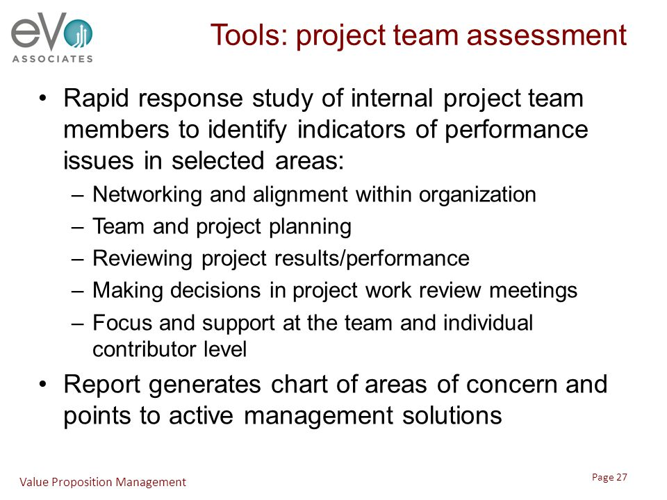 Tools: project team assessment Rapid response study of internal project team members to identify indicators of performance issues in selected areas: –