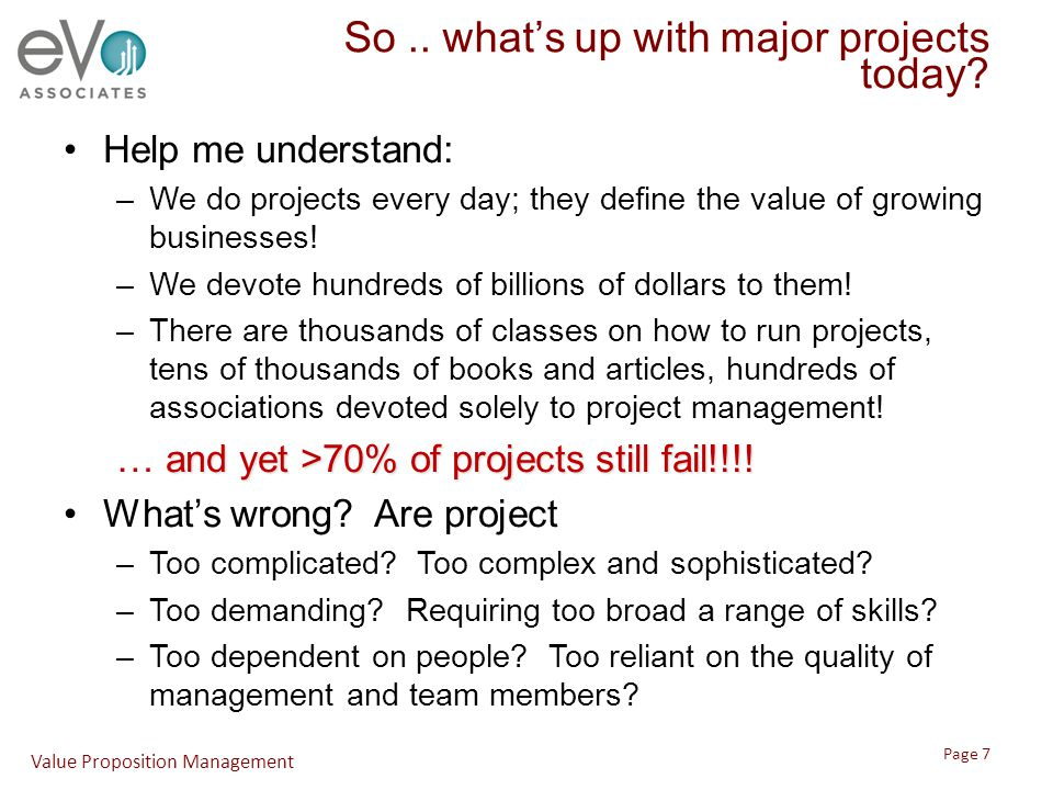 So.. what's up with major projects today? Help me understand: –We do projects every day; they define the value of growing businesses! –We devote hundr