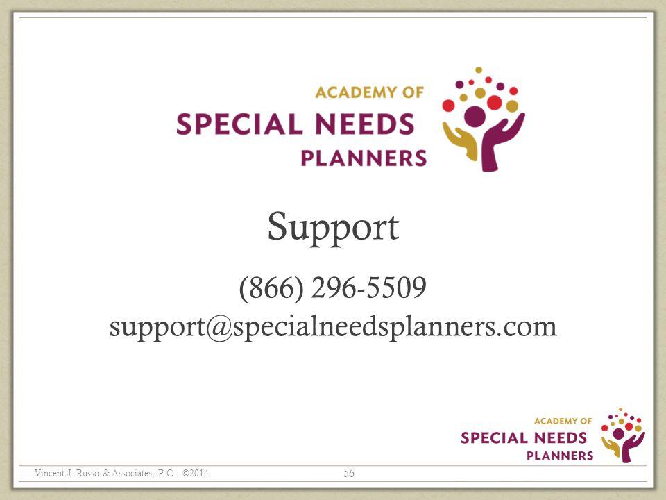 Support (866) 296-5509 support@specialneedsplanners.com 56 Vincent J. Russo & Associates, P.C. ©2014