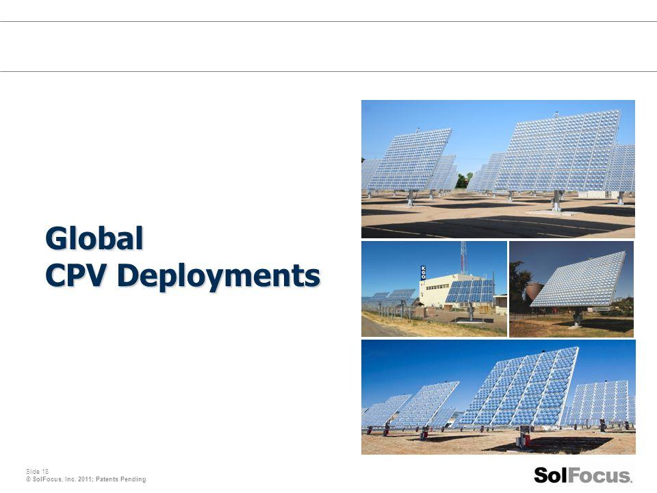 Slide 18 © SolFocus, Inc. 2011; Patents Pending Global CPV Deployments