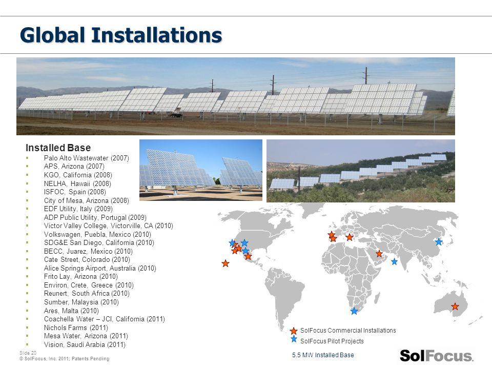 Slide 20 © SolFocus, Inc. 2011; Patents Pending Installed Base  Palo Alto Wastewater (2007)  APS, Arizona (2007)  KGO, California (2008)  NELHA, H