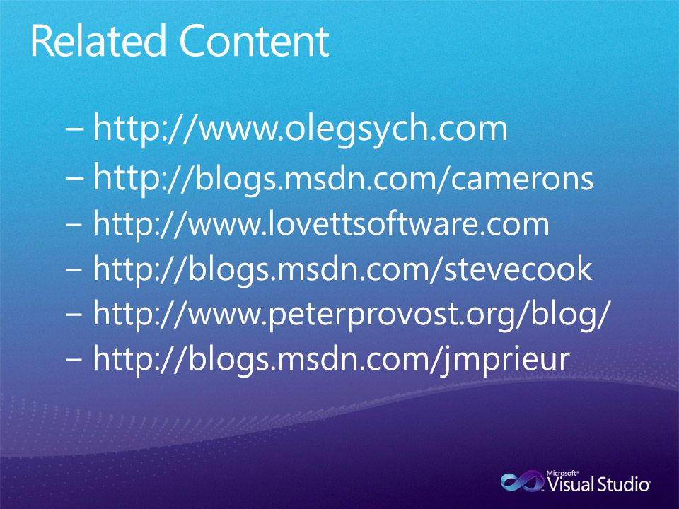 −http://www.olegsych.com −http ://blogs.msdn.com/camerons −http://www.lovettsoftware.com −http://blogs.msdn.com/stevecook −http://www.peterprovost.org/blog/ −http://blogs.msdn.com/jmprieur