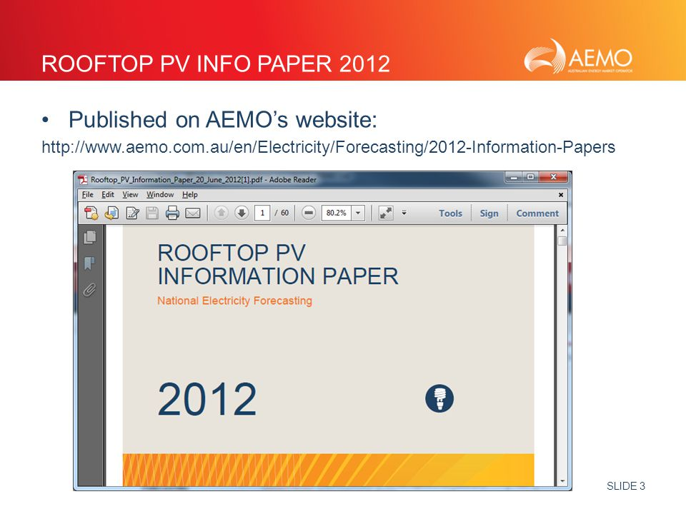 SLIDE 3 ROOFTOP PV INFO PAPER 2012 Published on AEMO's website: http://www.aemo.com.au/en/Electricity/Forecasting/2012-Information-Papers
