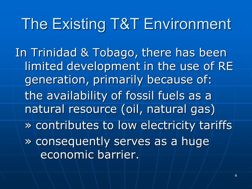 The Existing T&T Environment Finite reserves of natural gas – recent Ryder-Scott report (July 2009) indicated that there are about 12 years of proven natural Gas reserves.