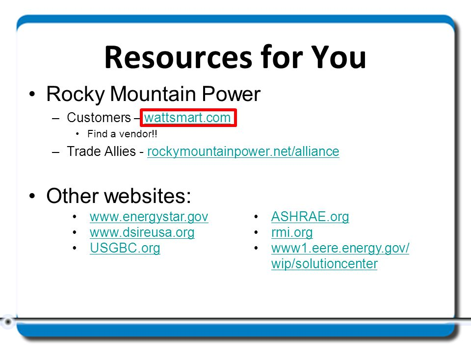 Resources for You Rocky Mountain Power –Customers – wattsmart.comwattsmart.com Find a vendor!.