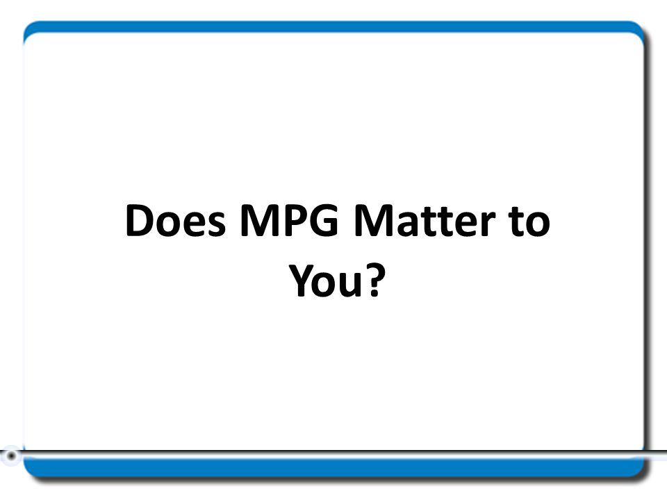 Does MPG Matter to You