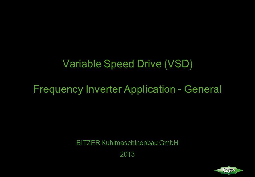 Variable Speed Drive (VSD) Frequency Inverter Application - General BITZER Kühlmaschinenbau GmbH 2013