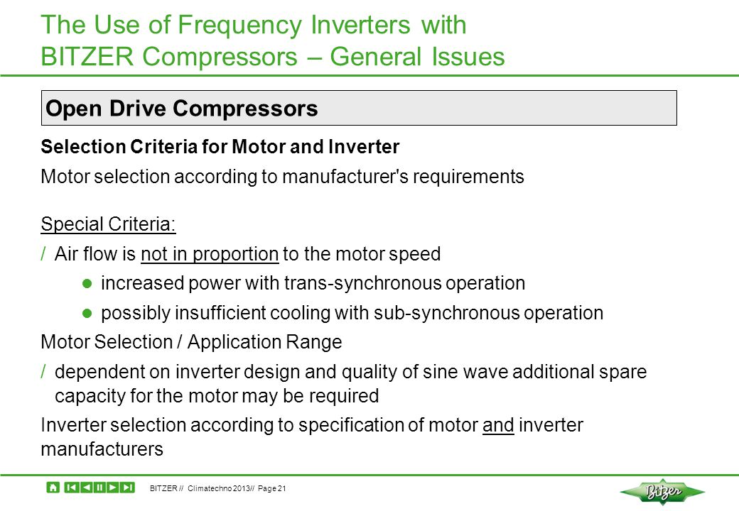 BITZER // Climatechno 2013// Page 21 The Use of Frequency Inverters with BITZER Compressors – General Issues Selection Criteria for Motor and Inverter