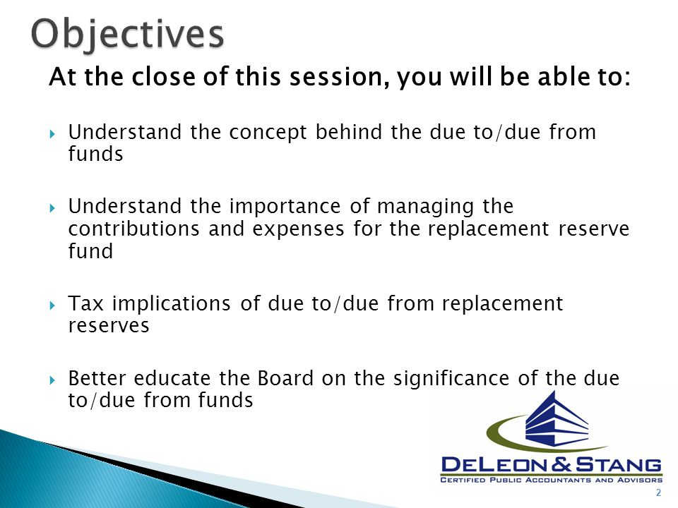 At the close of this session, you will be able to:  Understand the concept behind the due to/due from funds  Understand the importance of managing t