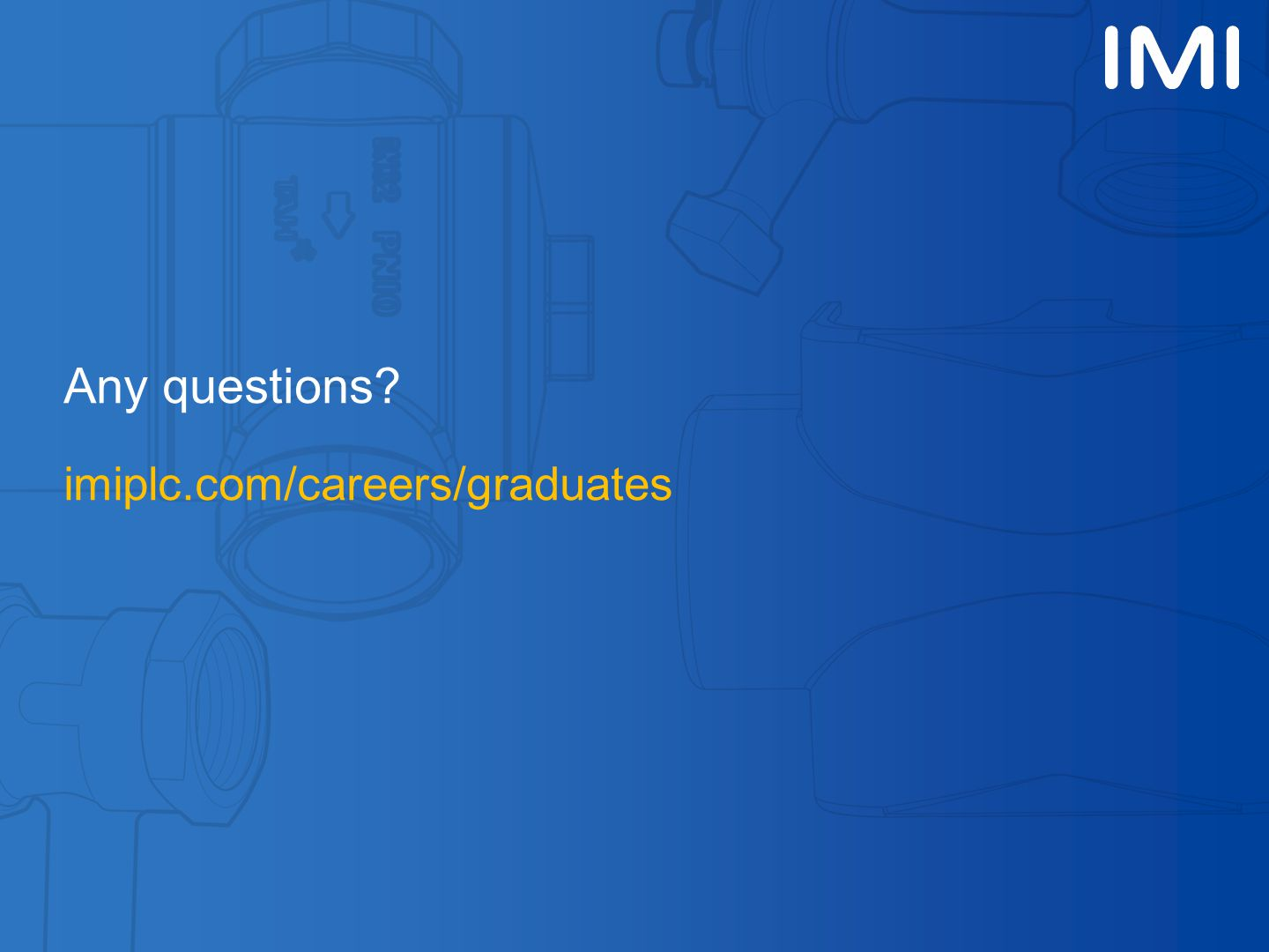Any questions? imiplc.com/careers/graduates