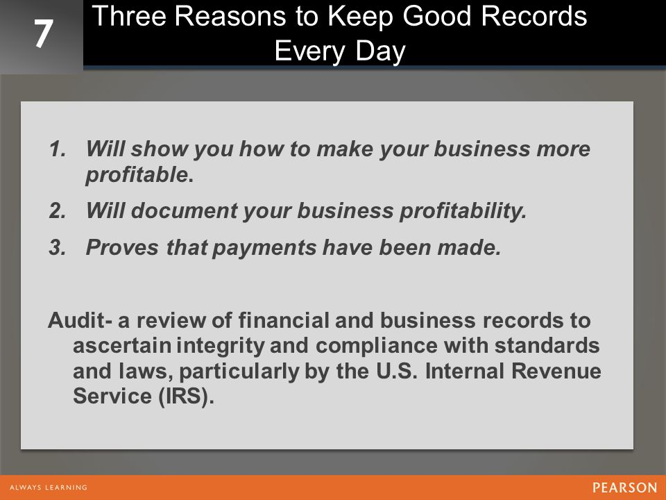7 Three Reasons to Keep Good Records Every Day 1.Will show you how to make your business more profitable.