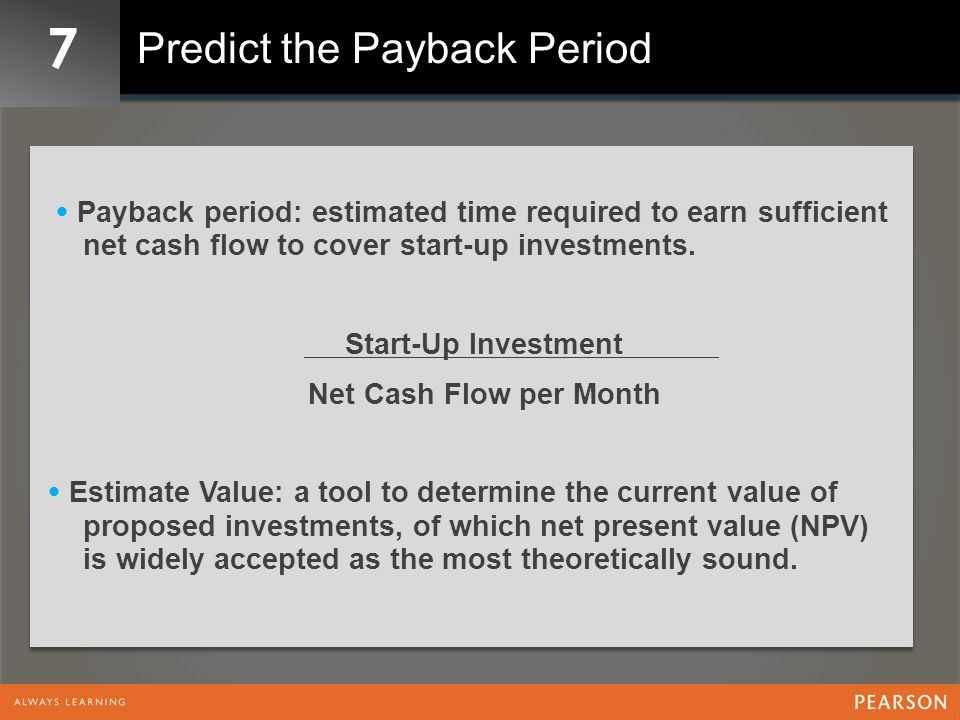 7 Predict the Payback Period  Payback period: estimated time required to earn sufficient net cash flow to cover start-up investments.