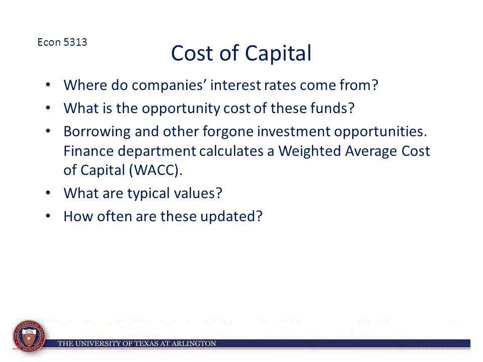Cost of Capital Where do companies' interest rates come from? What is the opportunity cost of these funds? Borrowing and other forgone investment oppo