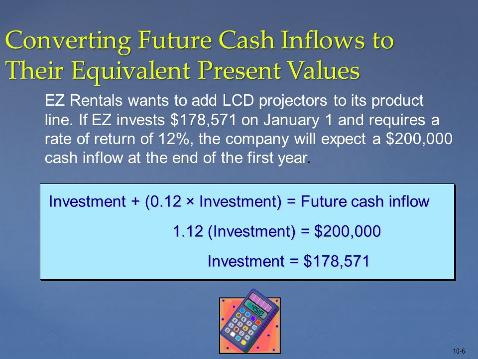 10-7 Present Value Table for Single- Amount Cash Inflows Table 1 in the Appendix $200,000 × 0.892857 = $178,571 (rounded)