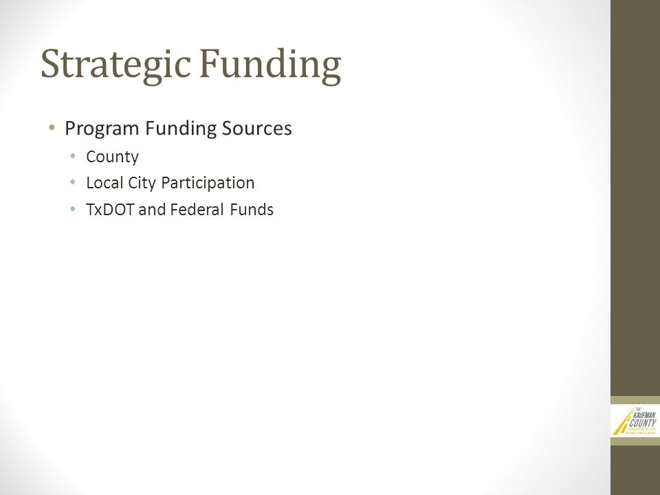 Strategic Funding Program Funding Sources County Local City Participation TxDOT and Federal Funds