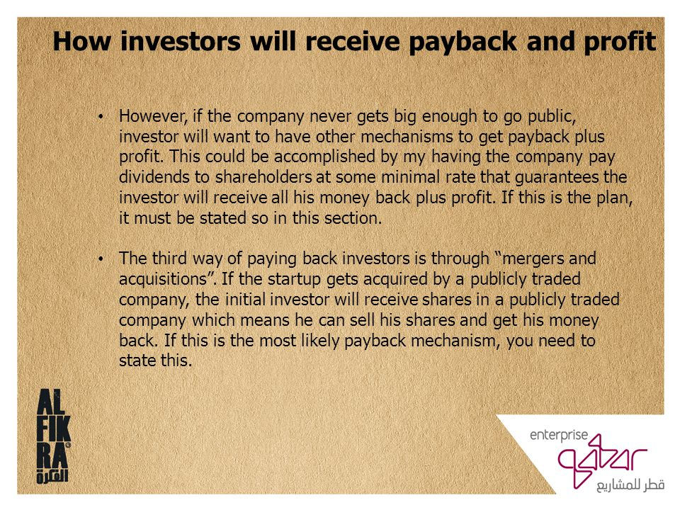 However, if the company never gets big enough to go public, investor will want to have other mechanisms to get payback plus profit.